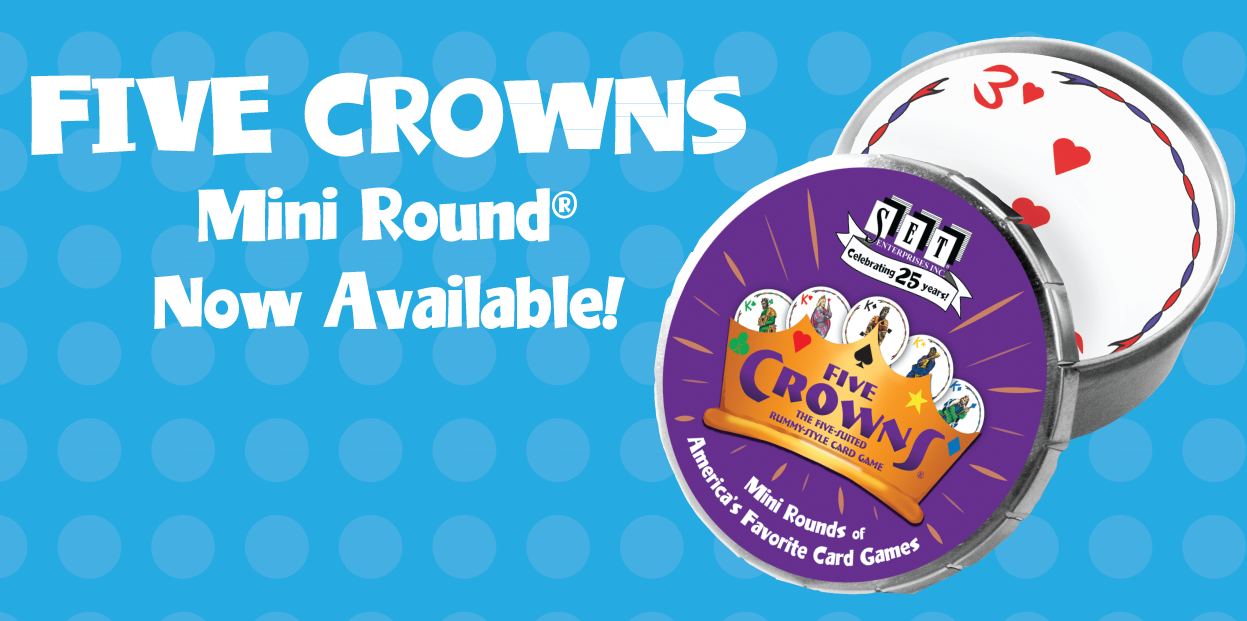 FIVE CROWNS MINI ROUND - Now Available!